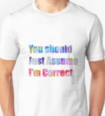 I'm always right and I want everyone to know it - funny Unisex T-Shirt
