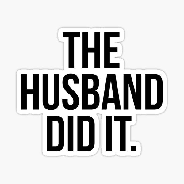 The Husband Did It Sticker