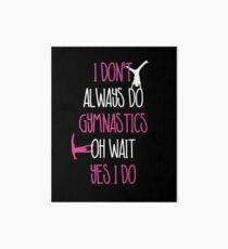 I Don't Always Do Gymnastics Gymnast Art Board