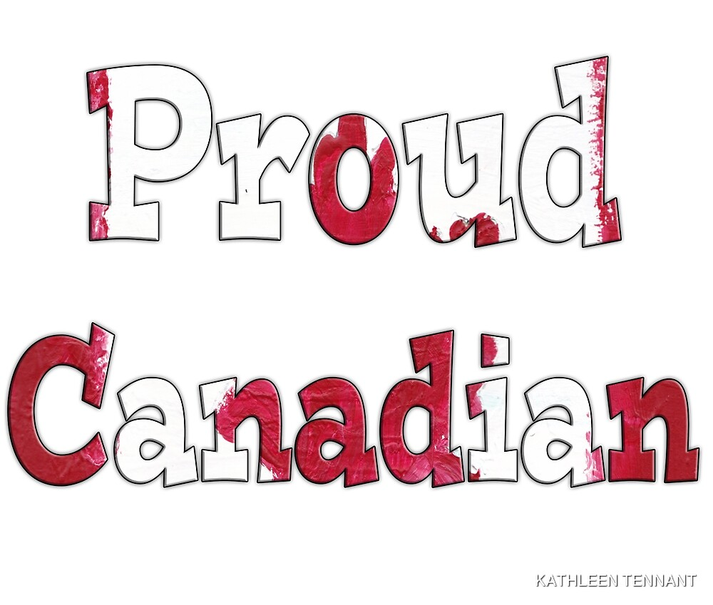 Proud Canadian by KATHLEEN TENNANT