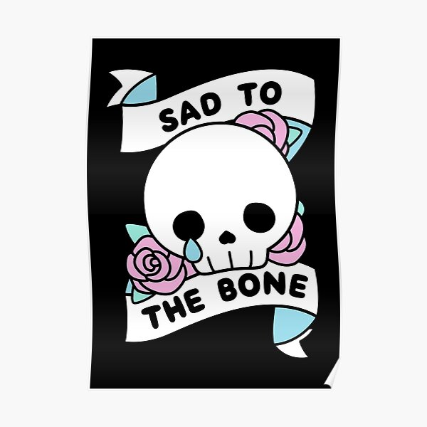 Sad to the Bone Poster