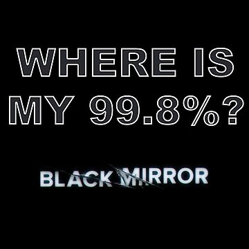 Black Mirror - 99.8% by naamaparamore