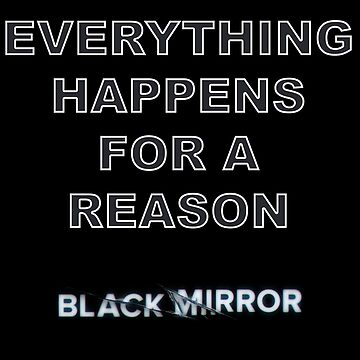 Black Mirror - Everything Happens For A Reason by naamaparamore