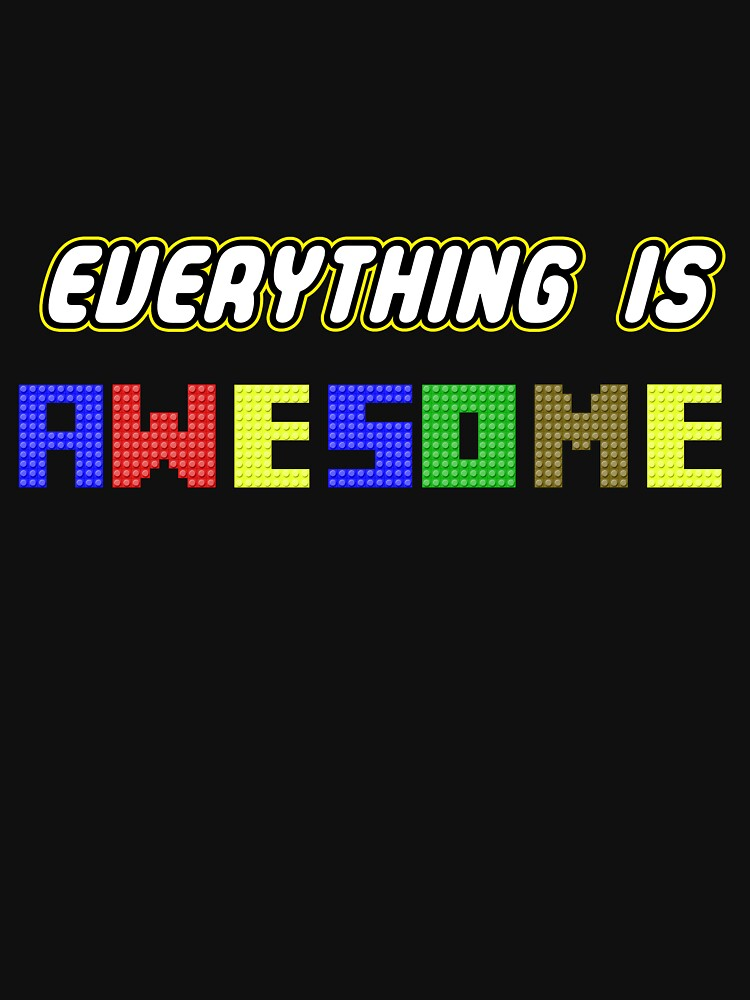 Everything Is Awesome! | Unisex T-Shirt