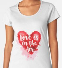 Love is the Air Camiseta premium para mujer