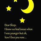 Dear Sleep, I love you by CreativeEm