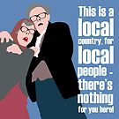 BREXIT - THIS IS A LOCAL COUNTRY, FOR LOCAL PEOPLE - THERE'S NOTHING FOR YOU HERE! TUBBS AND EDWARD by Clifford Hayes
