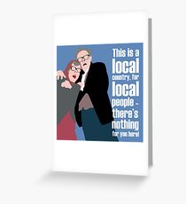 BREXIT - THIS IS A LOCAL COUNTRY, FOR LOCAL PEOPLE - THERE'S NOTHING FOR YOU HERE! TUBBS AND EDWARD Greeting Card