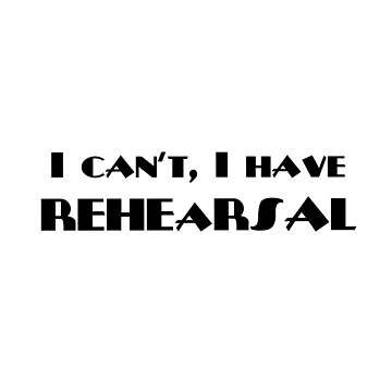 I can't, I have rehearsal by Sylviebinder