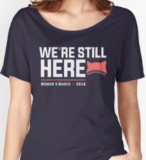 Women's March 2018 with Pussyhat, We're Still Here Women's Relaxed Fit T-Shirt
