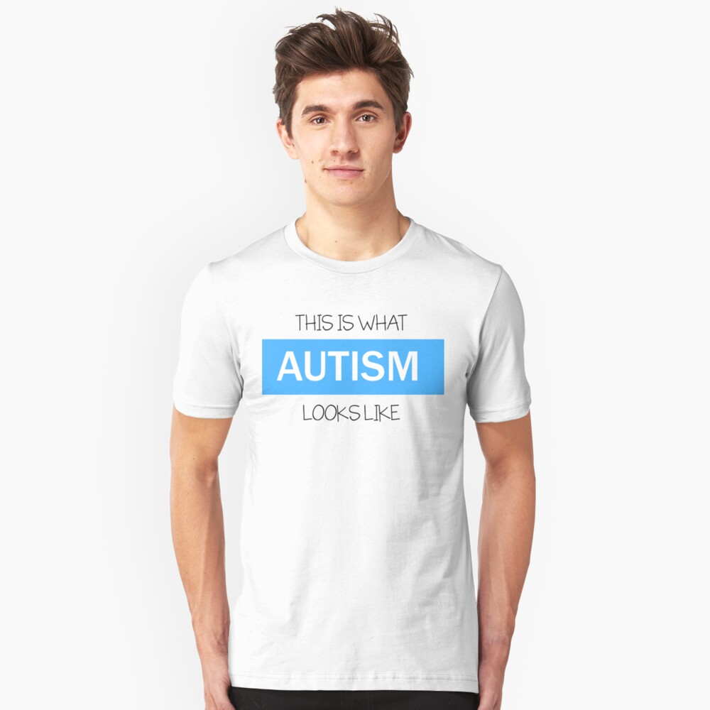 This is what AUTISM looks like.  Unisex T-Shirt Front
