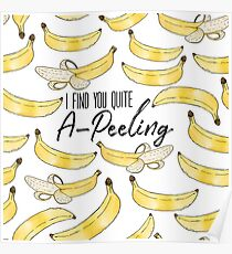I Find You Quite A-Peeling Poster