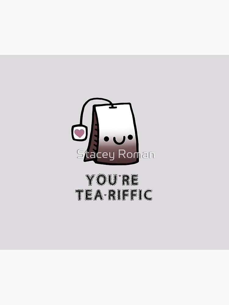 You'r Tea-Riffic by staceyroman