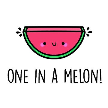 You're ONE in a MELON!  by staceyroman
