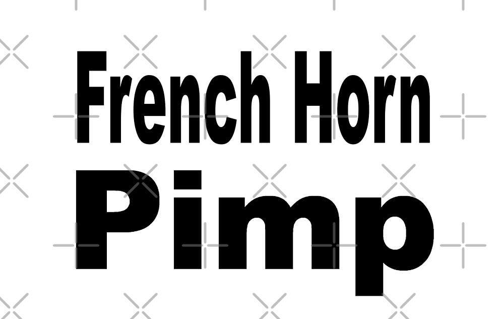French Horn Pimp - Funny French Horn T Shirt  by greatshirts