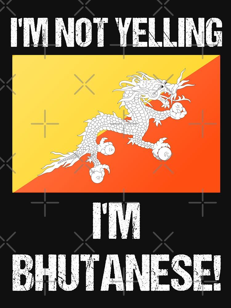 I'm Not Yelling Bhutanese Country Flag Bhutan   Unisex T-Shirt