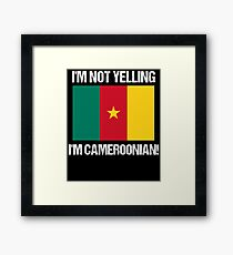 I'm Not Yelling I'm Cameroonian Country Flag Cameroon Framed Print