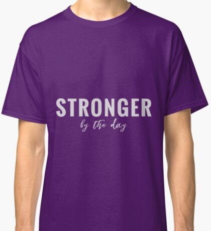 Design Day 5 - Stronger by the Day - January 5, 2018 Classic T-Shirt