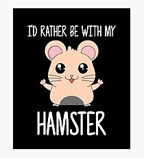 I'd Rather Be With My Hamster Photographic Print