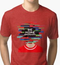 Be more Broadway, Be more chill design Tri-blend T-Shirt