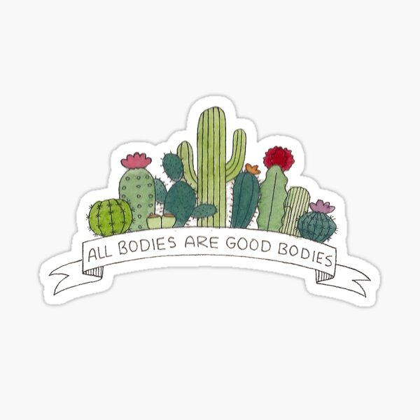 all bodies are good bodies cacti Sticker