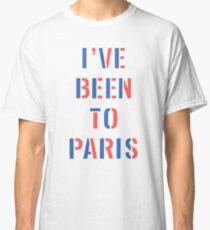 I've Been To Paris Shirt Classic T-Shirt
