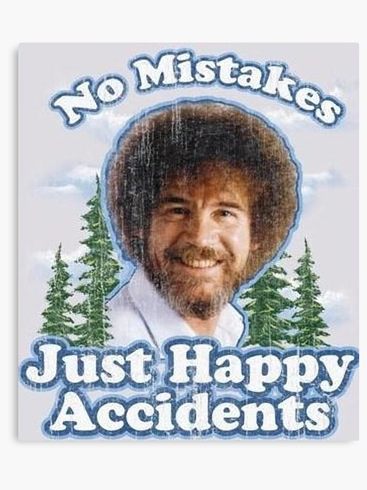 Image result for mistakes are just happy accidents