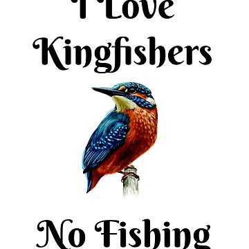 No Fishing Kingfisher T-Shirt for Birders & Bird Lovers by SimplyScene