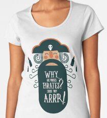 Why Are Pirate??? Women's Premium T-Shirt