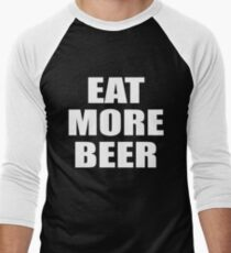 Funny Eat More Beer Shirt for Drinking, Parties, and Brewmasters Men's Baseball ¾ T-Shirt