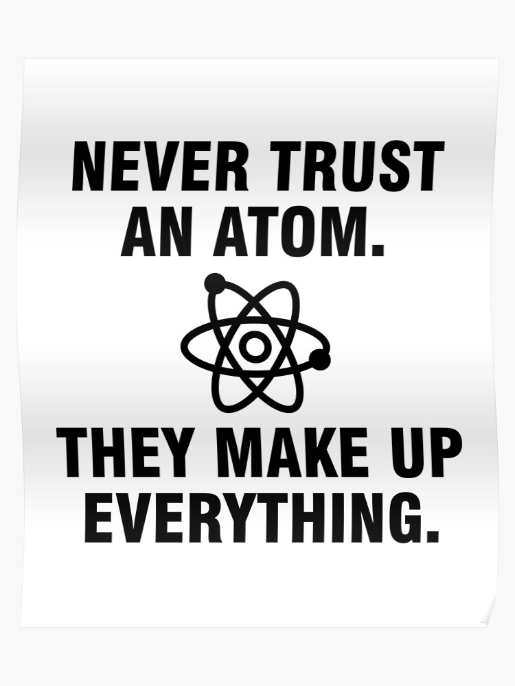 1ec49a09e Never trust an atom They make up everything