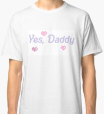 Yes, Daddy Classic T-Shirt