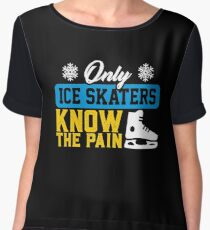 Only Ice Skaters Know The Pain Chiffon Top