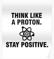 Denk wie ein Proton Bleib positiv Poster