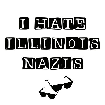 I hate Illinois Nazis by BEGROTESQUE
