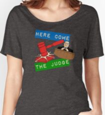 Here Come the Judge Women's Relaxed Fit T-Shirt
