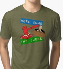 Here Come the Judge Tri-blend T-Shirt