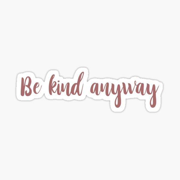 Be Kind Anyway Cursive Sticker