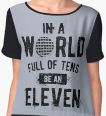 In a World full of tens be an Eleven (mugs, shirts, and more merch) Chiffon Top