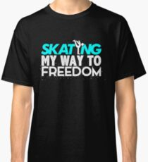 Skating My Way To Freedom Classic T-Shirt