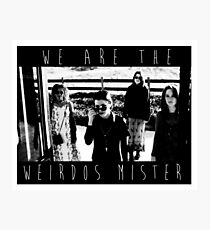 We Are The Weirdos Mister Photographic Print