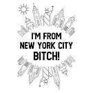 Im from New York City Bitch! by Wave Lords United