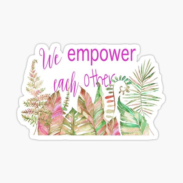 We Empower Each Other Sticker