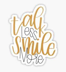 Talk Less, Smile More Sticker