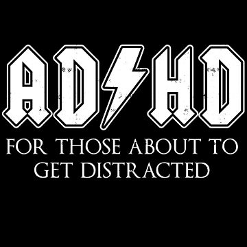 ADHD For Those About To Get Distracted by LemonRindDesign