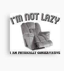 I'm Not Lazy, I Am Physically Conservative Canvas Print