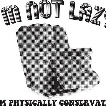 I'm Not Lazy, I Am Physically Conservative by LemonRindDesign