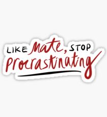like mate, stop procrastinating (3RACHA) Sticker