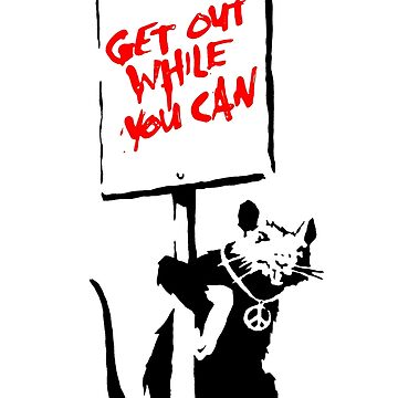 Banksy - Get Out While You Can by streetartfans