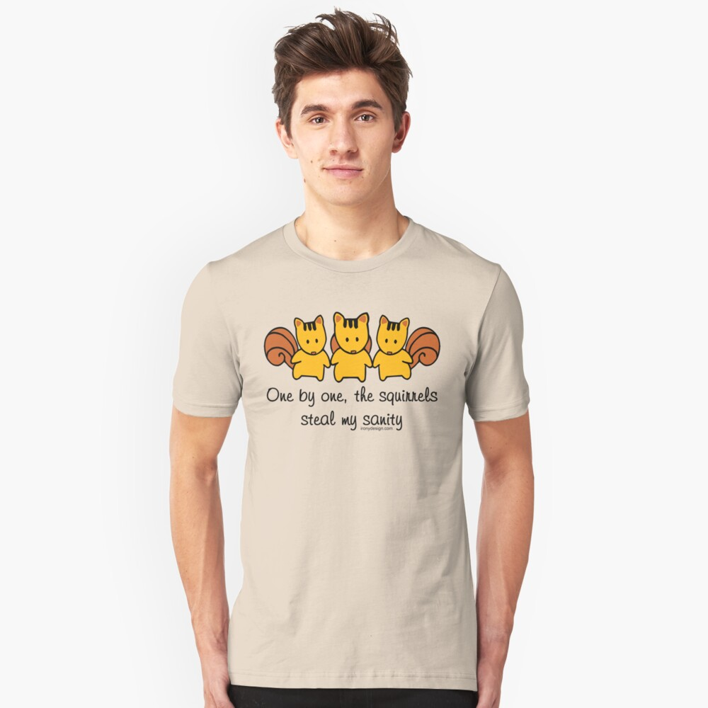The squirrels steal my sanity Unisex T-Shirt Front